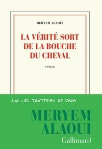 Meryem Alaoui - La vérité sort de la bouche du cheval.