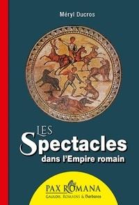 Méryl Ducros - Les spectacles dans l'Empire romain.