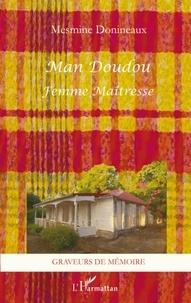 Mesmine Donineaux - Man Doudou - Femme maîtresse.