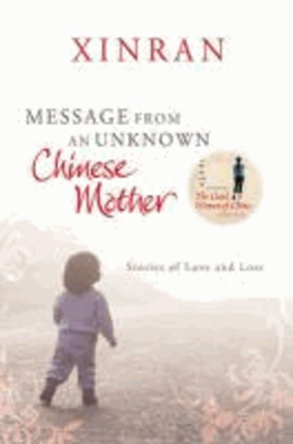 Message from an Unknown Chinese Mother - Stories of Loss and Love.