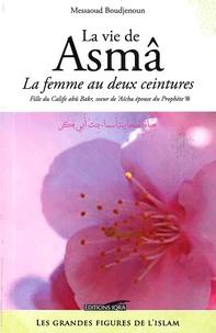 Messaoud Boudjenoun - La vie de Asma - La femme au deux ceintures, fille du Calife abû Bakr, soeur de 'Aïcha épouse du Prophète.