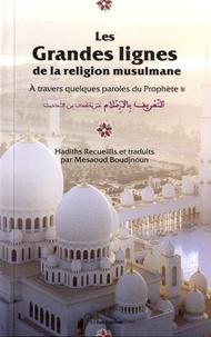 Les grandes lignes de la religion musulmane à travers quelques paroles du prophète - Messaoud Boudjnoun |