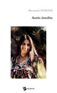 Messaoud Nedjahi - Aures insolite.