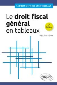 Messaoud Saoudi - Le droit fiscal général en tableaux.