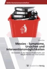 Messies - Symptome, Ursachen und Interventionsmöglichkeiten - Ein Einblick in die Messie-Problematik und Möglichkeiten zur Intervention.