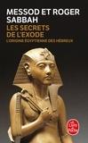 Messod Sabbah et Roger Sabbah - Les secrets de l'exode - L'origine égyptienne des Hébreux.