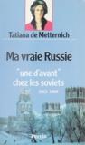 """Met et Pauline Metternich - Ma vraie Russie - """"une d'avant"""" chez les Soviets, 1963-1989."""