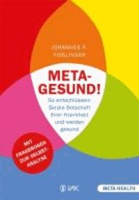 Meta-gesund! - So entschlüsseln Sie die Botschaft Ihrer Krankheit und werden gesund Mit Fragebogen zur Selbstanalyse.