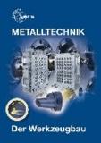 Metalltechnik Fachbildung. Der Werkzeugbau.