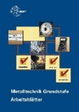 Metalltechnik Grundstufe Arbeitsblätter - Unterrichtsbegleitende, fächerübergreifende Aufgaben.