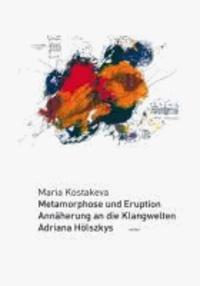 Metamorphose und Eruption - Annäherung an die Klangwelten Adriana Hölszkys.