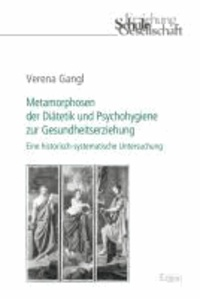 Metamorphosen der Diätetik und Psychohygiene zur Gesundheitserziehung - Eine historisch-systematische Untersuchung.