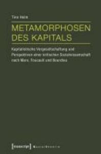 Metamorphosen des Kapitals - Kapitalistische Vergesellschaftung und Perspektiven einer kritischen Sozialwissenschaft nach Marx, Foucault und Bourdieu.