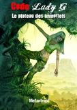 Metantropo - Le plateau des immortels - Code Lady G - Tome 3.