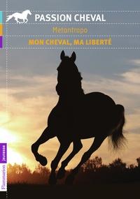 Metantropo - Mon cheval, ma liberté.