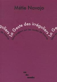 Métie Navajo - La Geste des irréguliers - Sans papiers sur les routes de France.
