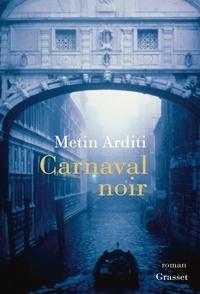 Metin Arditi - Carnaval noir - roman.