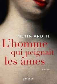 Metin Arditi - L'homme qui peignait les âmes.