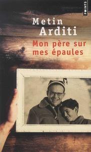 Metin Arditi - Mon père sur mes épaules.
