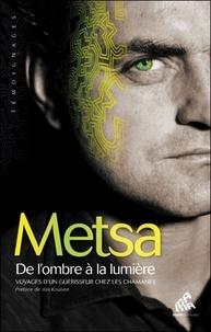 Metsa - De l'ombre à la lumière - Voyages d'un guérisseur chez les chamanes.