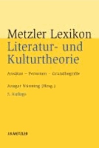 Metzler Lexikon Literatur- und Kulturtheorie - Ansätze – Personen – Grundbegriffe.