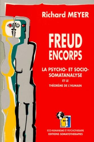 Meyer - FREUD ENCORPS. - La psycho- et socio-somatanalyse et le théorème de l'humain.