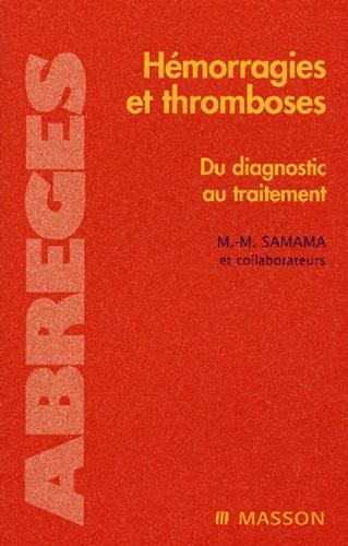 Meyer-Michel Samama et Ismail Elalamy - Hémoragies et thromboses - Du diagnostic au traitement.