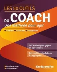 Meyer nathalie De et Solange Hémery - Les 50 outils du coach - Une méthode pour agir.