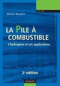 Méziane Boudellal - La pile à combustible - 2e éd. - L'hydrogène et ses applications.