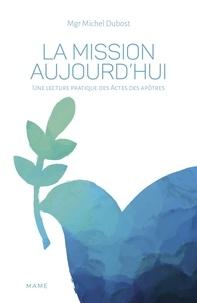 Mgr Michel Dubost - La Mission aujourd'hui - Une lecture pratique des Actes des apôtres.