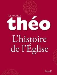 Mgr Michel Dubost et Stanislas Lalanne - Le nouveau Théo - Livre 3 - L'histoire de l'Église - L'Encyclopédie catholique pour tous.