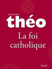 Mgr Michel Dubost et Stanislas Lalanne - Le nouveau Théo - Livre 4 - La foi catholique - L'Encyclopédie catholique pour tous.