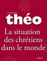 Mgr Michel Dubost et Stanislas Lalanne - Le nouveau Théo - Livre 5 - La situation des chrétiens dans le monde - L'Encyclopédie catholique pour tous.