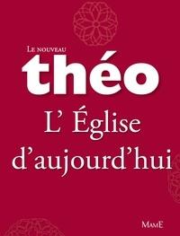 Mgr Michel Dubost et Stanislas Lalanne - Le nouveau Théo - Livre 6 - L'Église d'aujourd'hui - L'Encyclopédie catholique pour tous.