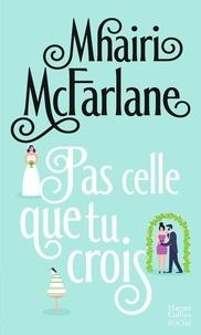 Mhairi McFarlane - Pas celle que tu crois.