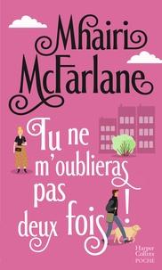 Mhairi McFarlane - Tu ne m'oublieras pas deux fois ! - La nouvelle comédie romantique britannique du printemps !.