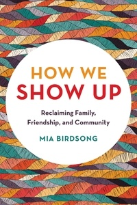 Mia Birdsong - How We Show Up - Reclaiming Family, Friendship, and Community.