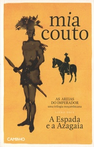 Mia Couto - As areias do Imperador Tome 2 : A Espada e a Azagaia.