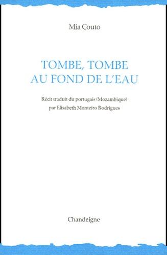 Mia Couto - Tombe, tombe au fond de l'eau.