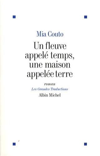 Mia Couto - Un fleuve appelé temps, une maison appelé terre.
