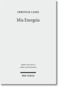 Mia Energeia - Untersuchungen zur Einigungspolitik des Kaisers Heraclius und des Patriarchen Sergius von Constantinopel.