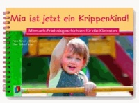 Mia ist jetzt ein Krippenkind! - Mitmach-Erlebnisgeschichten für die Kleinsten.