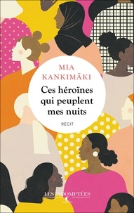 Mia Kankimaki - Ces héroïnes qui peuplent mes nuits.