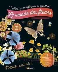 Mia Steingräber et Tannaz Afschar - Le monde des fleurs - Avec 12 tableaux détachables à gratter et 1 crayon biface en bois.