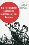 Miao Chi et Olivier Dard - La Révolution culturelle en Chine et en France - Expériences, savoirs, mémoires.