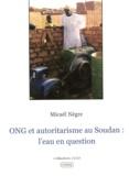 Micaël Nègre - ONG et autoritarisme au Soudan: l'eau en question.
