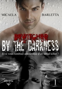 Micaela Barletta - By the darkness Tome 1 : Bewitched by the darkness.