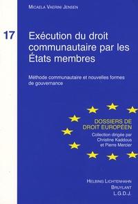 Micaela Vaerini Jensen - Exécution du droit communautaire par les Etats membres - Méthode communautaire et nouvelles formes de gouvernance.