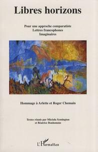 Libres horizons - Pour une approche comparatiste, lettres francophones, imaginaires - Hommage à Arlette et Roger Chemain.pdf