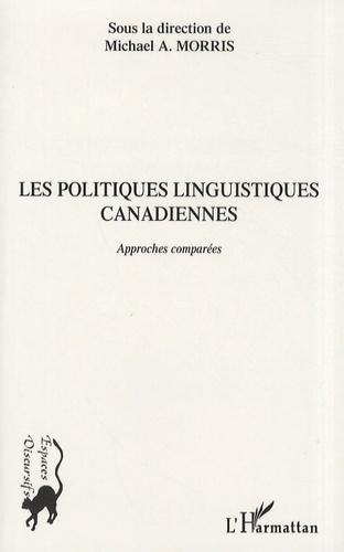 Michael A. Morris - Les politiques linguistiques canadiennes - Approches comparées.